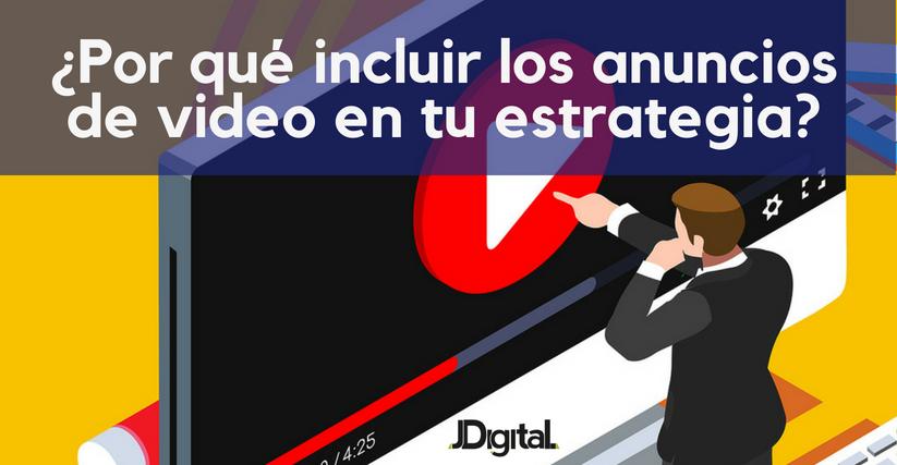 ¿Por qué deberías incluir los anuncios de video en tu estrategia digital?