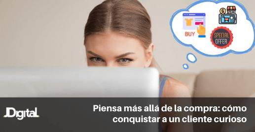 https://jdigital.mx/wp-content/uploads/2020/04/Piensa-más-allá-de-la-compra_-cómo-conquistar-a-un-cliente-curioso-2.png